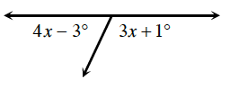 Two adjacent angles together form a line. The angle on the left is, 4 x minus 3 degrees. The angle on the right is, 3 x, + 1 degrees.