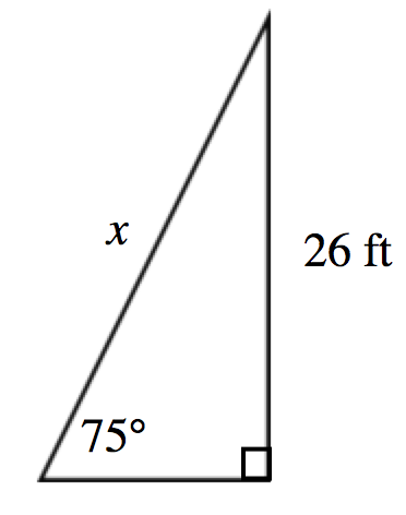 Right triangle labeled as follows: vertical leg, 26 feet, hypotenuse, labeled, x, angle opposite vertical leg, 75 degrees.