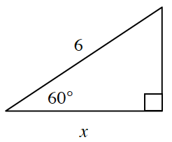 A right triangle with base of x and hypotenuse of 6. The angle opposite the unknown side is 60 degrees.