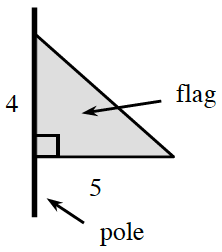 Vertical segment, labeled pole, with right triangle, labeled flag, whose left vertical leg, shares most of the upper part of the segment, vertical leg labeled 4, horizontal leg labeled, 5.