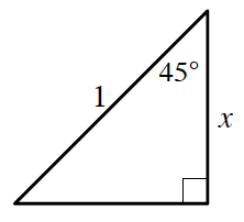Right triangle labeled as follows: vertical leg, x, hypotenuse, 1, angle opposite horizontal leg, 45 degrees.
