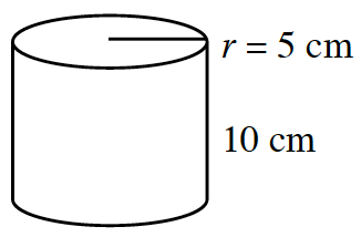 A Cylinder with a radius of 5 centimeters and a height of 10 centimeters.