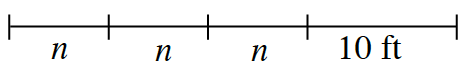 A line segment with 4 sections. 3 equal sections are each labeled, n, and last section labeled 10 feet,