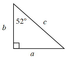 A right triangle with legs labeled a, and, b. The hypotenuse is labeled, c. The angle opposite, a, is 52 degrees.