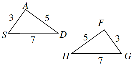 Triangle A, D, S, has the following side lengths: side A, D is 5, side D, S is 7 and side S, A is 3. Triangle F, G, H, has the following side lengths: side F, G is 3, side G, H is 7, and side H, F is 5.