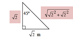 A right triangle with a height of square root of 2, base of square root of 2 meters, and hypotenuse of square root of square root of 2 squared + square root of 2 squared. 45 degrees angle is in between the height and hypotenuse.