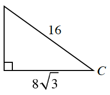 Right triangle labeled as follows: horizontal leg, 8 Times Square root of 3, hypotenuse, 16, vertex opposite, vertical leg, C.