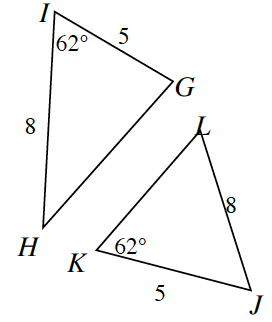 Triangle G, H, I, and triangle J, K, L. Side H, I is 8 and side G, I is 5. Angle I is 62 degrees. Side J, K is 5 and side J, L is 8. Angle K is 62 degrees.