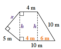 Divide the figure into parts. The trapezoid can be divided into a rectangle and a right triangle on the right side. Label the rectangle's length as, h, and the width as 4 meters. The right triangle on the right has a bottom base of 6 meters. The height of the right triangle on the left has a height of x.