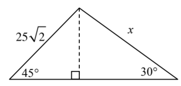 Triangle labeled as follows: left side, 25 Times Square root of 2, right side, x, left bottom angle, 45 degrees, right bottom angle, 30 degrees. Dashed line segment, from top vertex, perpendicular to bottom side.