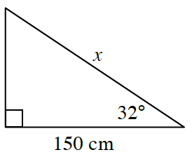 Right triangle labeled as follows: horizontal leg, 150 cm, hypotenuse, x, angle opposite vertical leg, 32 degrees.