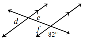 A transversal line cuts two horizontal parallel lines. About the point of intersection, of the top parallel line and the transversal, are exterior left angle, d, and interior right angle, e. About the point of intersection, of the bottom parallel line and the transversal, are interior left angle, f, and exterior left angle, 82 degrees.