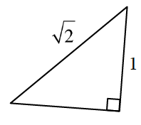 Right triangle labeled as follows: vertical leg, 1, hypotenuse, square root of 2.