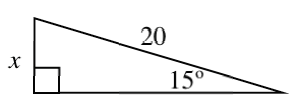Right triangle, labeled as follows: vertical leg, x, hypotenuse, 20, angle opposite vertical leg, 15 degrees.