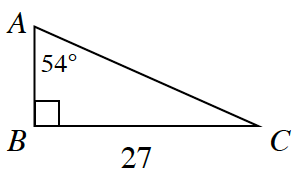 A right triangle labeled A, B, C. Side B, C has a side length of 27. Angle A measures 54 degrees and angle B measures 90 degrees.
