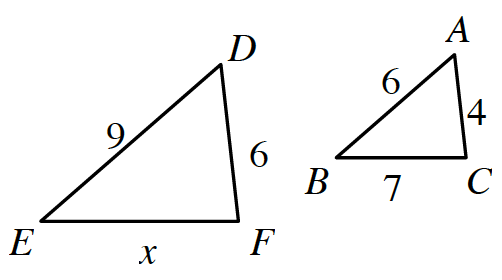 Two triangles with same orientation, labeled as follows: Larger triangle D, E, F: Side, e, d, 9, Side, D, F, 6, and side, E, F, x. Smaller triangle, A, B, C, side, A, B, 6, side, A, C, 4, and side, B, C, 7.