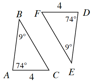 Triangle A, B, C, has side length A, C of 4, and angle A, 74 degrees, and angle B, 9 degrees. Triangle D, E, F has side length D, F of 4 and angle D, 74 degrees, & angle E, 9 degrees.