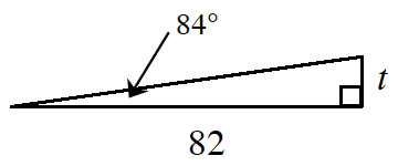 A right triangle with a base of 82 and height of t. 84 degrees is in between the hypotenuse and base.
