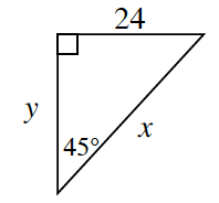 A right triangle with legs, 24, and, y. The hypotenuse is, X, A 45 degree angle is opposite the side, 24.