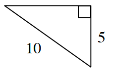 A right triangle with a hypotenuse of 10 and a leg of 5.