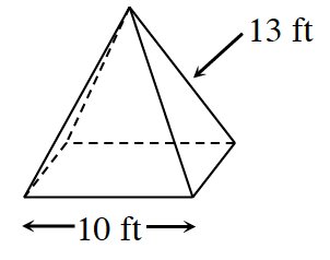 A square based pyramid with a base side 10 feet and sloping sides 13 feet.