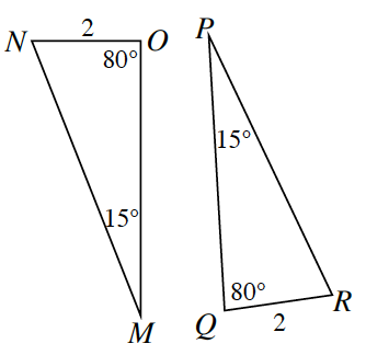 Triangle M, N, O and triangle P, Q, R. Side N, O is 2 and side Q, R is 2. Angle O is 80 degrees and angle M is 15 degrees. Angle P is 15 degrees and angle Q is 80 degrees.