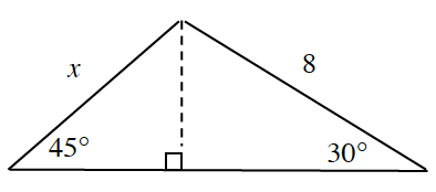 Triangle,  Labeled as follows: left side, x, right side, 8, left bottom angle, 45 degrees, right bottom angle, 30 degrees. Dashed line segment, from the top vertex, perpendicular to the bottom, creates 2 right triangles.