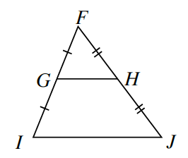 Triangle F, I, J, with a line segment G, H inside which looks parallel to side I, J. Side F, G and side G, I are both marked with one tick mark. Side F, H and side H, J, are both marked with two tick marks.