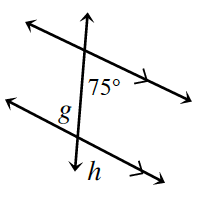 A transversal line cuts two horizontal parallel lines. About the point of intersection, of the top parallel line and the transversal, is interior left angle, 75 degrees. About the point of intersection, of the bottom parallel line and the transversal, are interior left angle, g, and exterior right angle, h.