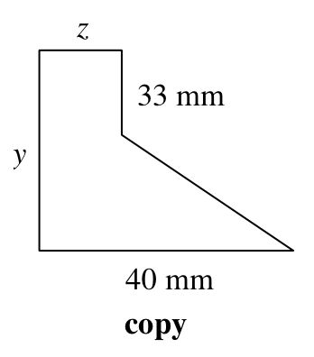 A larger, five sided polygon, labeled copy, in the same orientation as the smaller, with sides labeled, starting at the top: z, 33 mm, blank, 40 mm, y.