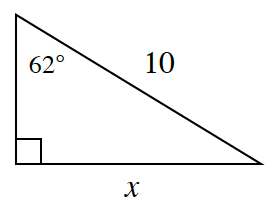 A right triangle has a base of, X, and hypotenuse of, 10. A 62 degrees angle is opposite the side, X.