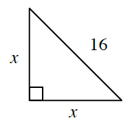 A right triangle with both legs = to X, and hypotenuse of 16.