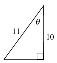 Right triangle, labeled as follows: vertical leg, 10, hypotenuse, 11, angle opposite horizontal leg, theta.