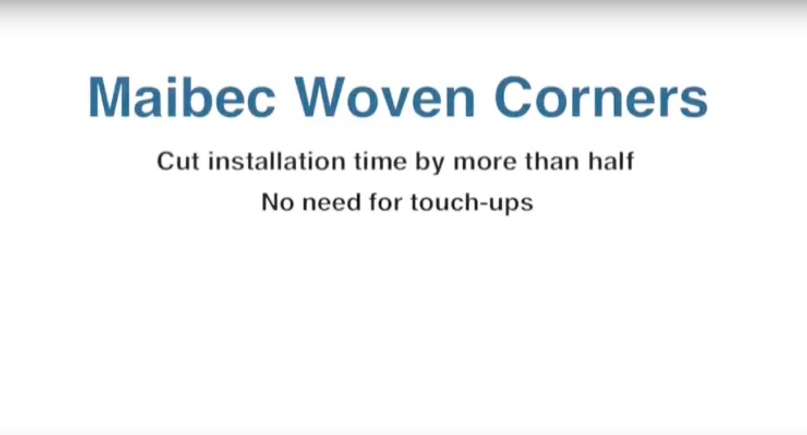 Maibec Woven Corners Installation