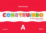 Construindo na Educação Infantil - Vol. A