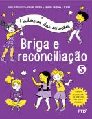 Cadernos das Emoções: Briga e reconciliação - Vol. 5
