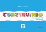 Construindo na Educação Infantil - Integrado - B