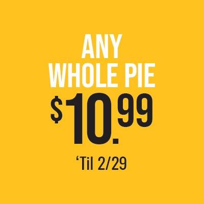Any Whole Pie $10.99