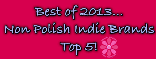 Best of 2013 Non Polish Indie Brands