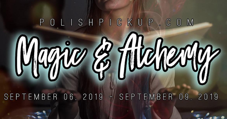 Polish Pickup September 2019   Magic & Alchemy