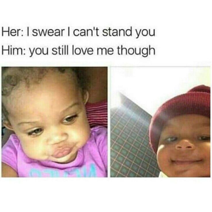 picture I Still Love You Meme Original seriously funny funny boyfriend memes