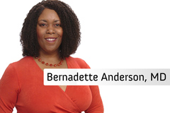 Bernadette Anderson, MD: Board certified physician who specializes in preventative medicine and disease management