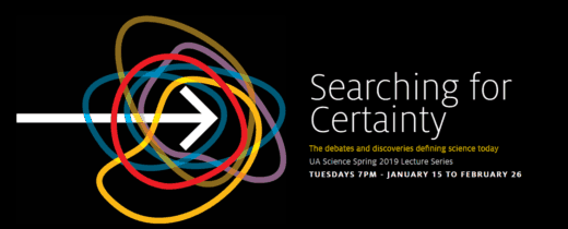 Searching for Certainty – UA Science Spring 2019 Lecture Series