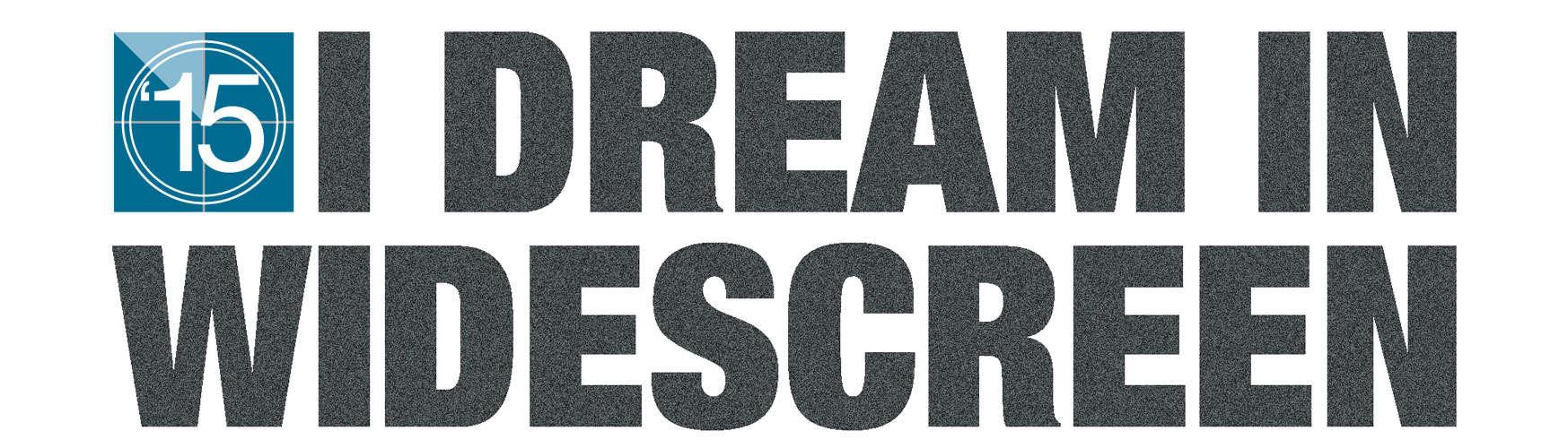 I Dream in Widescreen