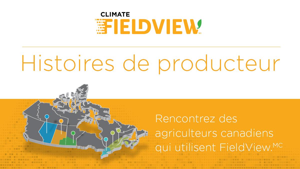 Histories de producteur - Rencontrez des agriculteurs canadiens qui untilisent FieldView.