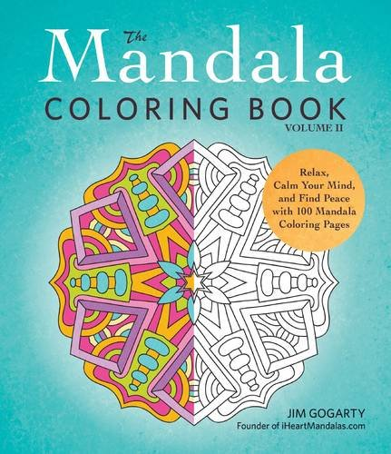 The Mandala Coloring Book Volume II Relax Calm Your Mind And Find Peace With 100 Pages