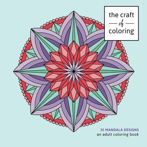 The Craft Of Coloring 35 Mandala Designs An Adult