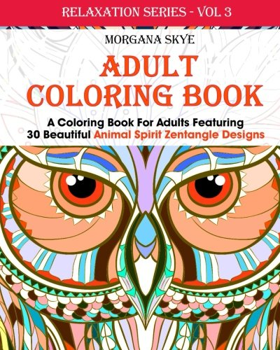Adult Coloring Book For Adults Featuring 30 Beautiful Animal Spirit Zentangle Designs Relaxation Series