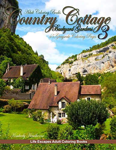 Adult Coloring Books Country Cottage Backyard Gardens 3 45 Grayscale Coloring Pages Country Cottages English Cottages Gardens Flowers Quaint