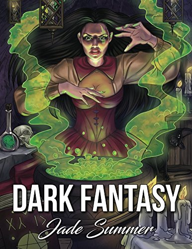 Dark Fantasy An Adult Coloring Book With Mysterious Women Mythical Creatures Demonic Monsters And Gothic Scenes For Relaxation